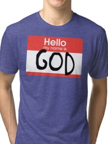 Hello, my name is God Tri-blend T-Shirt