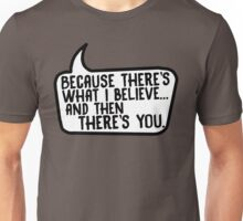 And then there's you. Unisex T-Shirt