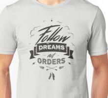 FOLLOW DREAMS NOT ORDERS black Unisex T-Shirt