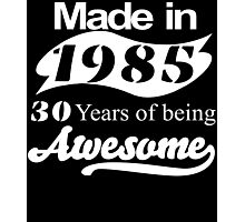 Made In 1985...... 30 Years Of Being Awesome Photographic Print