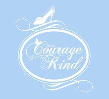 Cinderella: Have Courage & Be Kind by MandyMarieB