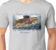 A Trout in the Hand... Unisex T-Shirt