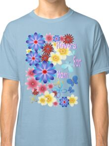 Flowers For Mom Classic T-Shirt