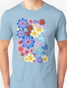 Flowers For Mom T-Shirt