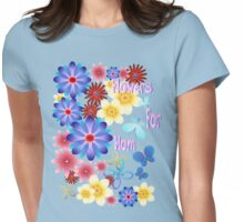 Flowers For Mom Womens Fitted T-Shirt