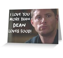 I love you more than Dean loves food Greeting Card