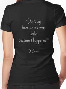 """Dr. Seuss, """"Don't cry because it's over, smile because it happened.""""  White type Women's Fitted V-Neck T-Shirt"""