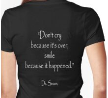 "Dr. Seuss, ""Don't cry because it's over, smile because it happened.""  White type Womens Fitted T-Shirt"