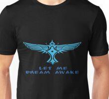Let me dream awake Unisex T-Shirt