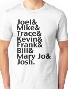 Joel & Mike & Trace & Kevin & Frank & Bill & Mary Jo & Josh.  Unisex T-Shirt