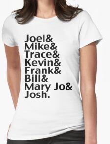 Joel & Mike & Trace & Kevin & Frank & Bill & Mary Jo & Josh.  Womens Fitted T-Shirt