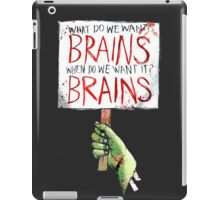 What do we want? BRAINS iPad Case/Skin