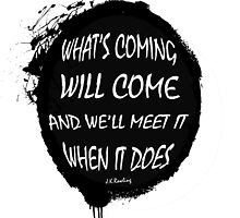 What's Coming Will Come splatter design by doodlewizard