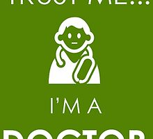 Trust Me.... I'm A Doctor by birthdaytees