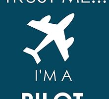 Trust Me.... I'm A Pilot by birthdaytees