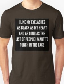 """""""I LIKE MY EYELASHES AS BLACK AS MY HEART AND AS LONG AS THE LIST OF PEOPLE I WANT TO PUNCH IN THE FACE""""  T-Shirt"""