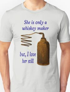 She is only a whiskey maker, but I love her still T-Shirt