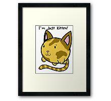 I'm just kitten! Framed Print