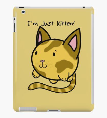 I'm just kitten! iPad Case/Skin