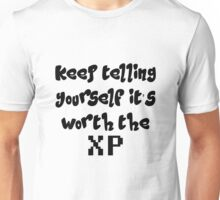 Keep telling yourself it's worth the XP Unisex T-Shirt