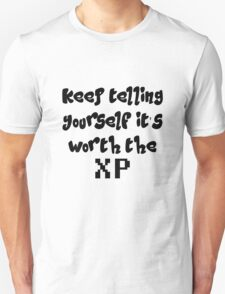 Keep telling yourself it's worth the XP T-Shirt