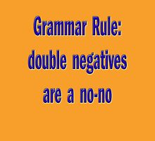 Grammar Rule: Double Negatives are a No-No Unisex T-Shirt