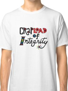 Crapload of Integrity Classic T-Shirt