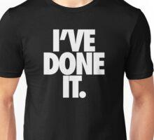 I'VE DONE IT. - White Unisex T-Shirt
