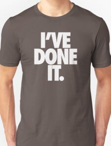 I'VE DONE IT. - White T-Shirt