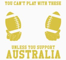 You Can't Play With These Unless You Support Australia T Shirt and Hoodies Kids Clothes
