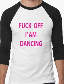 Fuck off i'am dancing T-Shirt