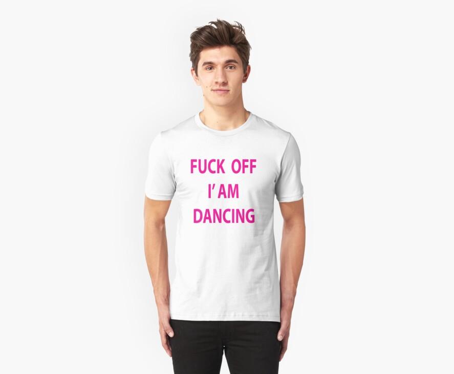 Fuck off i'am dancing by KissMyArt