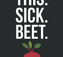 This. Sick. Beet.  by Robert  Lockley