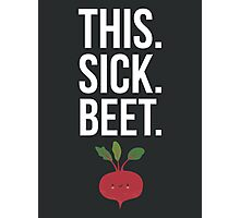 This. Sick. Beet.  Photographic Print