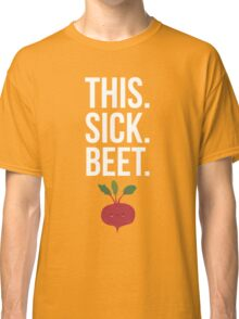 This. Sick. Beet.  Classic T-Shirt