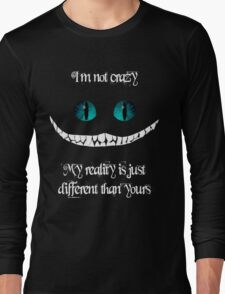 I'm not crazy. My reality is just different than yours Long Sleeve T-Shirt