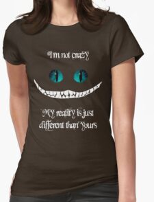 I'm not crazy. My reality is just different than yours Womens Fitted T-Shirt