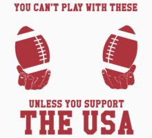You Can't Play With These Unless You Support America T Shirt and Hoodies Kids Clothes