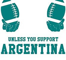 You Can't Play With These Unless You Support Argentina T Shirt and Hoodies by zandosfactry