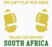 You Can't Play With These Unless You Support South Africa T Shirt and Hoodies Kids Clothes