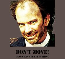 Don't Move! Unisex T-Shirt