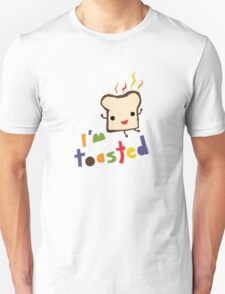 I'm Toasted Unisex T-Shirt