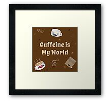 Caffeine is My World Framed Print