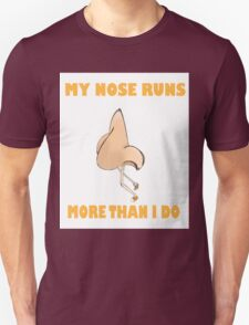 My Nose Runs More Than I Do (Larger Text N Picture) T-Shirt