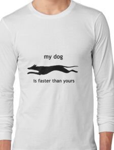 My dog is faster than your dog Long Sleeve T-Shirt