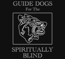 Guide Dogs for the Spiritually Blind T-Shirt
