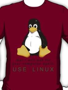 No! I will not fix your computer again. Use Linux T-Shirt