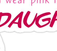 I wear pink for my...DAUGHTER Sticker