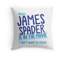 Unless James Spader is in the movie I don't want to know Throw Pillow