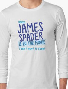 Unless James Spader is in the movie I don't want to know Long Sleeve T-Shirt